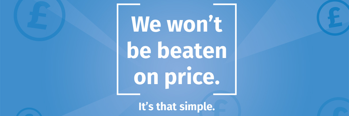 We won't be beaten on price. It's that simple.